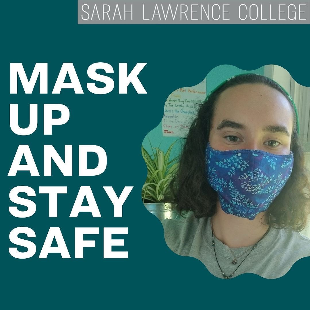 Photo by Sarah Lawrence College on November 13, 2020. Image may contain: one or more people, text that says 'SARAH LAWRENCE COLLEGE Resputin 6 LIRS Jean MASK UP AND STAY SAFE'.