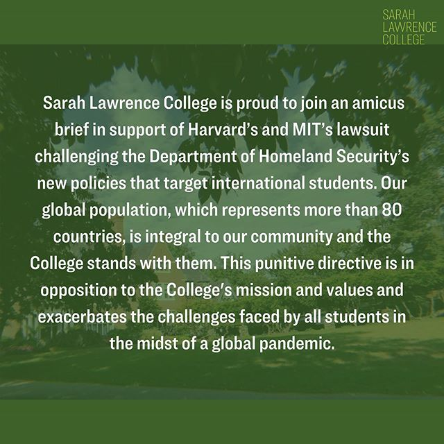 Alongside the Presidents' Alliance on Higher Education and Immigration and joined by colleges and universities across the country, Sarah Lawrence stands in support of international students. . As stated in the College's plans for the fall, SLC will provide a hybrid form of learning that will allow our international students to continue their education. #sarahlawrencetogether #sarahlawrencecollege