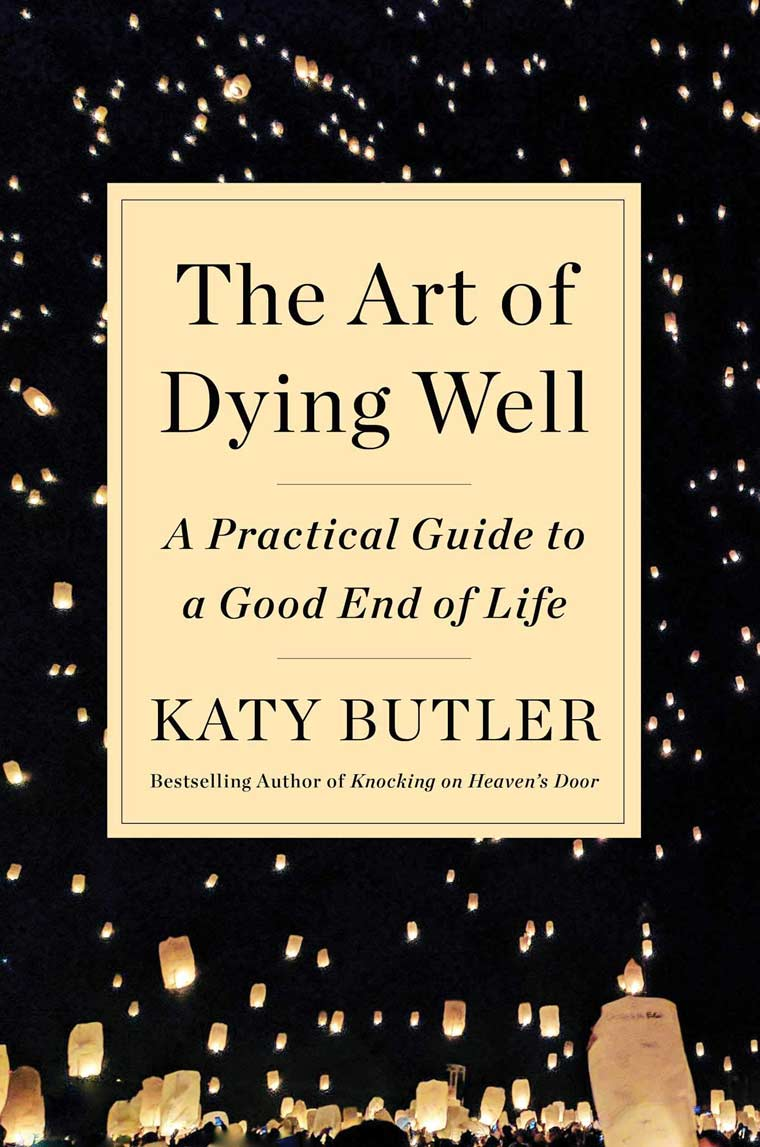 The Art of Dying Well: A Practical Guide to a Good End of Life book cover image