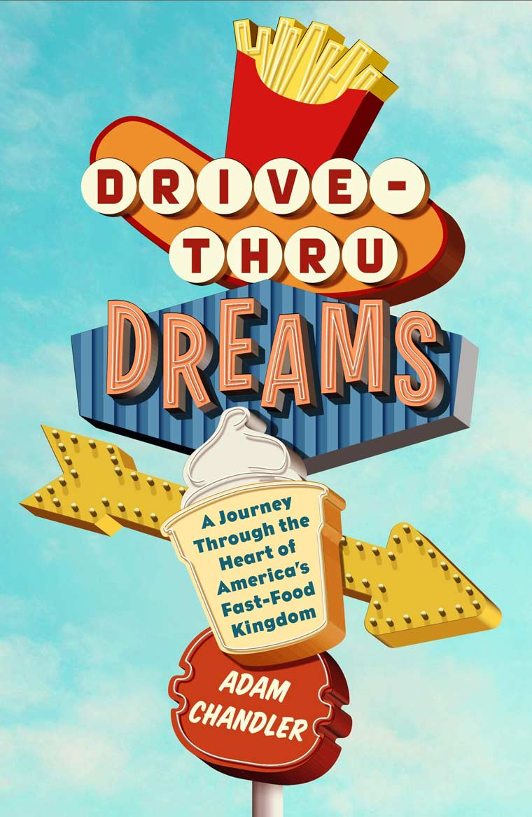 Drive-Thru Dreams: A Journey Through the Heart of America's Fast-Food Kingdom book cover image