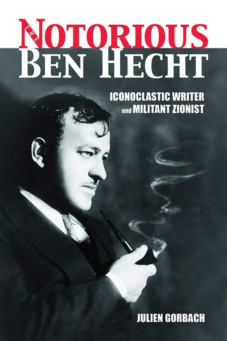 The Notorious Ben Hecht: Iconoclastic Writer and Militant Zionist book cover image