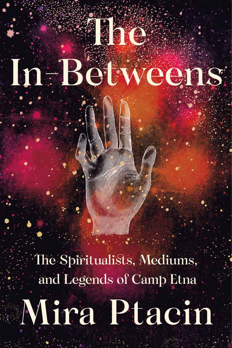 The In-Betweens: The Spiritualists, Mediums, and Legends of Camp Etna book cover image