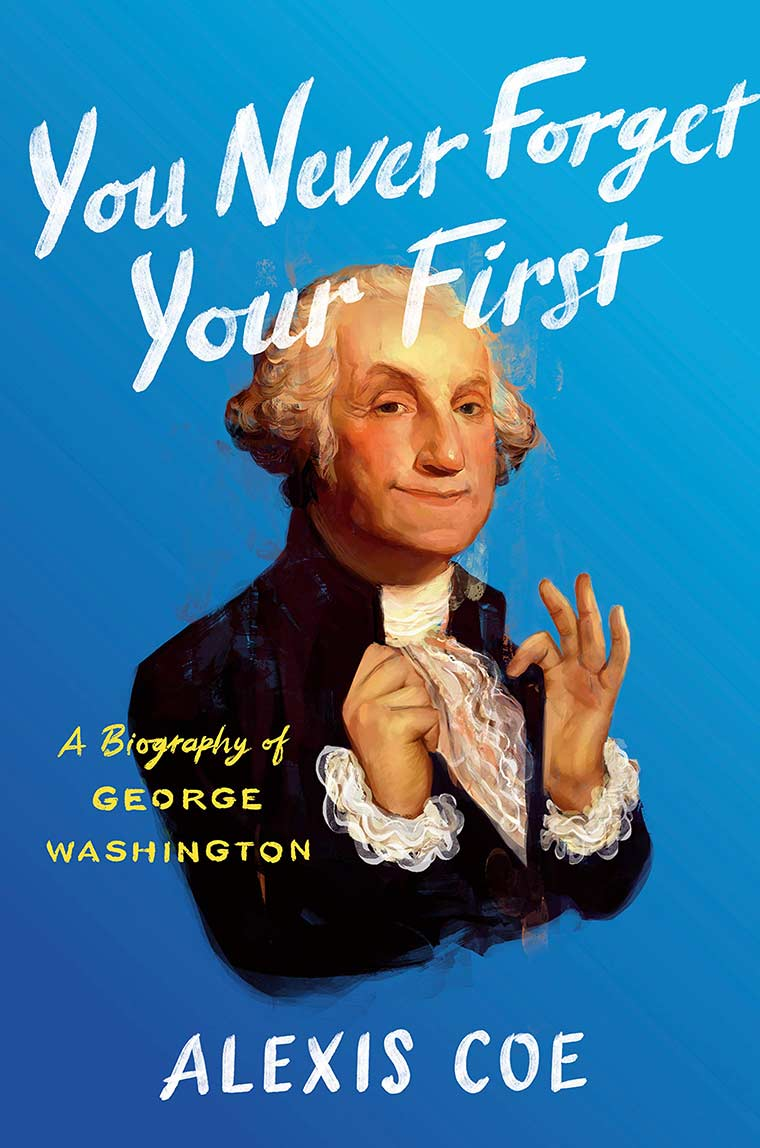 Cover image: You Never Forget Your First: A Biography of George Washington
