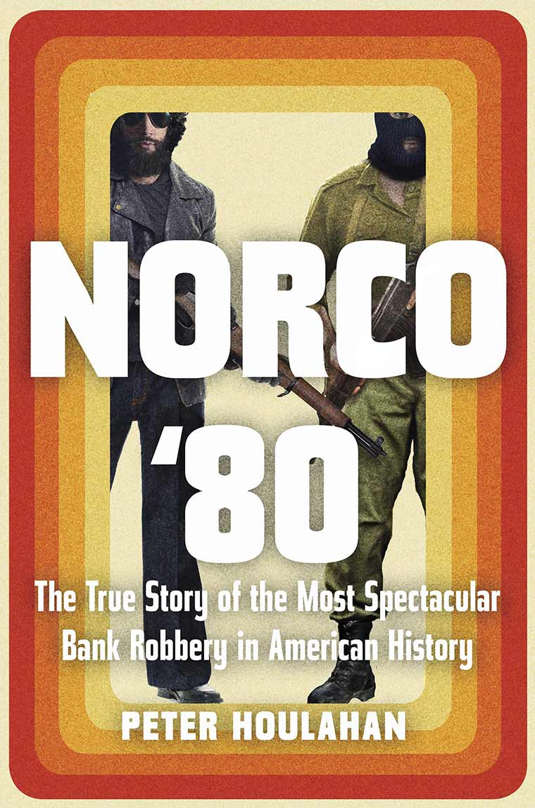 Cover image: Norco '80: The True Story of the Most Spectacular Bank Robbery in American History