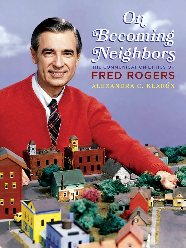 Cover image: On Becoming Neighbors: The Communication Ethics of Fred Rogers